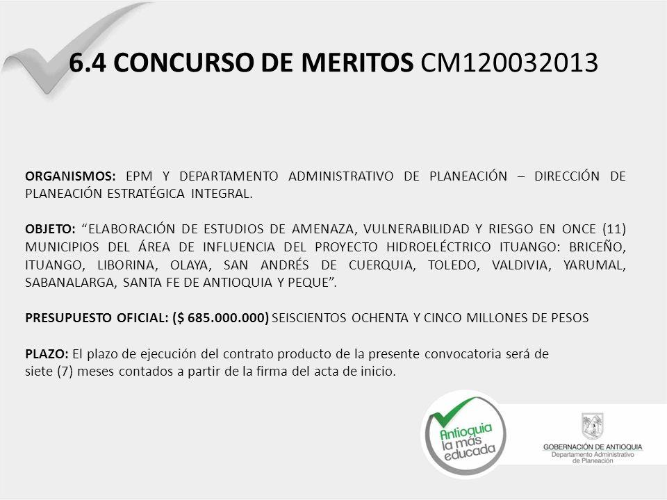 6.4 CONCURSO DE MERITOS CM120032013 ORGANISMOS: EPM Y DEPARTAMENTO ADMINISTRATIVO DE PLANEACIÓN – DIRECCIÓN DE PLANEACIÓN ESTRATÉGICA INTEGRAL.
