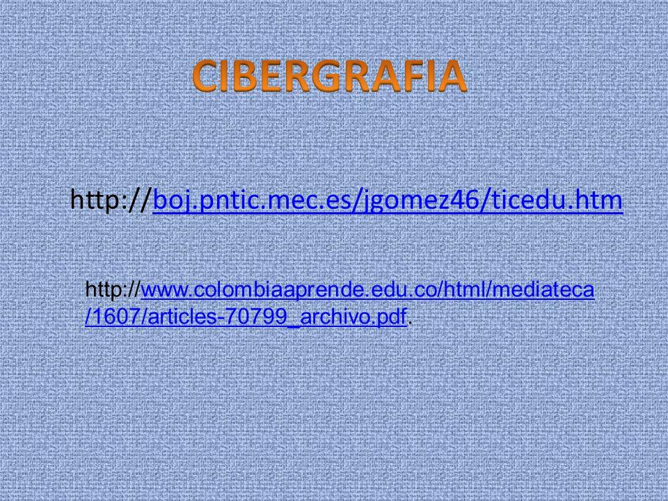 CIBERGRAFIA http://boj.pntic.mec.es/jgomez46/ticedu.htm
