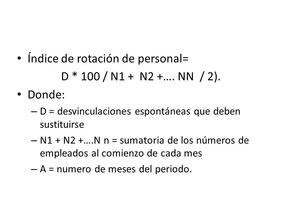 Índice de rotación de personal= D * 100 / N1 + N2 +…. NN / 2). Donde:
