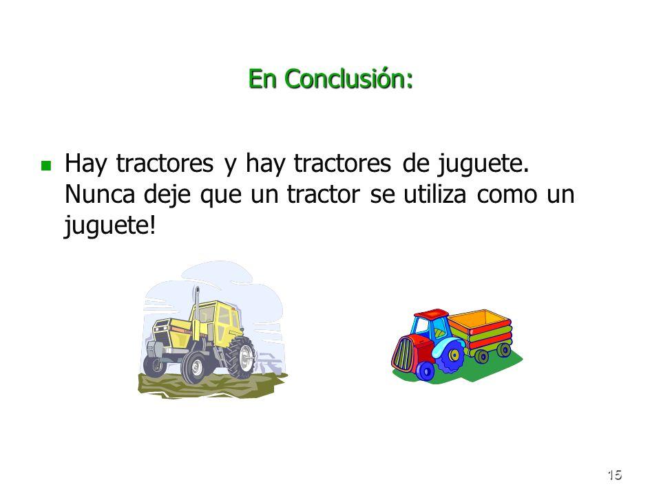 En Conclusión:Hay tractores y hay tractores de juguete.