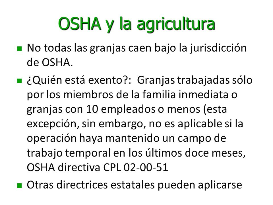 OSHA y la agricultura No todas las granjas caen bajo la jurisdicción de OSHA.