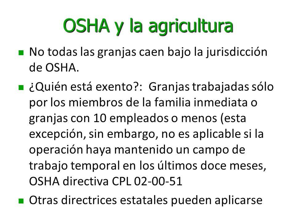 OSHA y la agriculturaNo todas las granjas caen bajo la jurisdicción de OSHA.