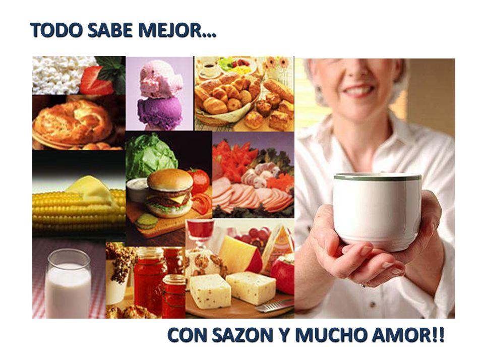 TODO SABE MEJOR… CON SAZON Y MUCHO AMOR!!
