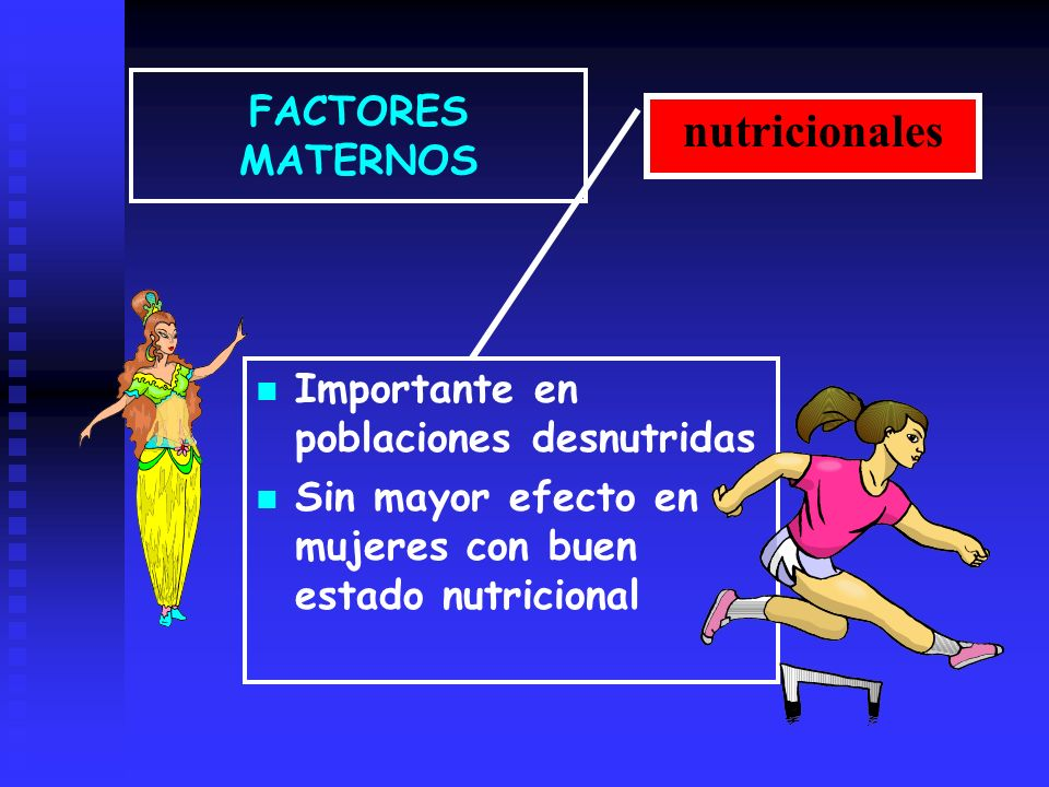 nutricionales FACTORES MATERNOS Importante en poblaciones desnutridas