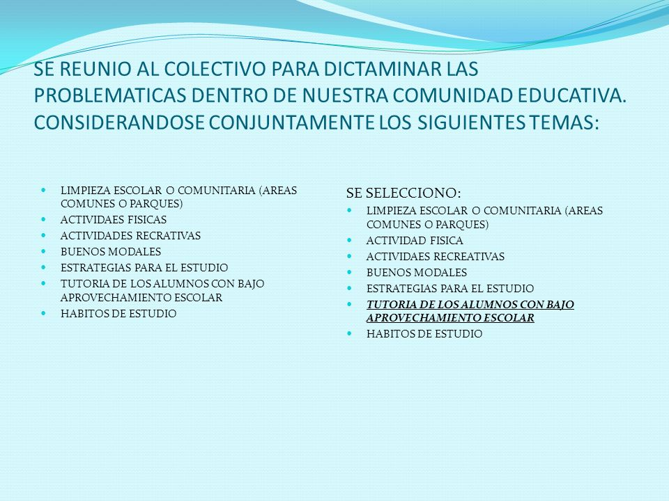 SE REUNIO AL COLECTIVO PARA DICTAMINAR LAS PROBLEMATICAS DENTRO DE NUESTRA COMUNIDAD EDUCATIVA. CONSIDERANDOSE CONJUNTAMENTE LOS SIGUIENTES TEMAS: