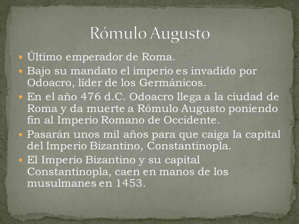 Rómulo Augusto Último emperador de Roma.