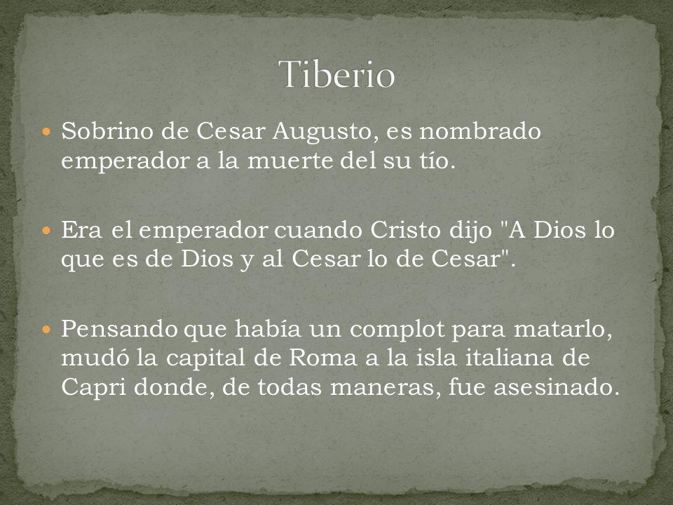 Tiberio Sobrino de Cesar Augusto, es nombrado emperador a la muerte del su tío.