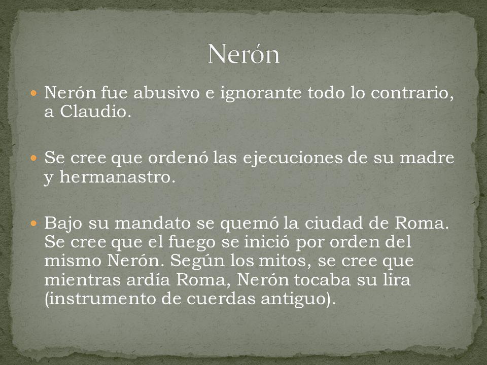 Nerón Nerón fue abusivo e ignorante todo lo contrario, a Claudio.