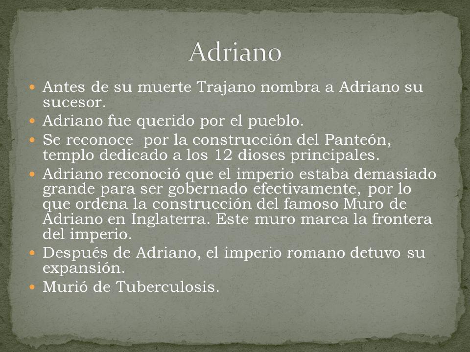 Adriano Antes de su muerte Trajano nombra a Adriano su sucesor.