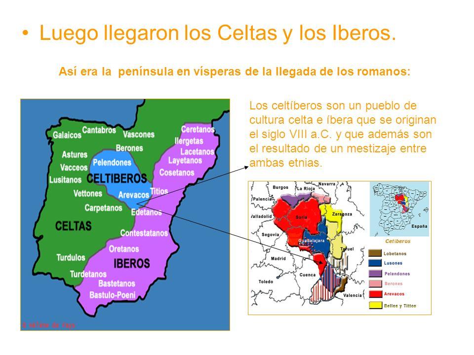 Luego llegaron los Celtas y los Iberos.