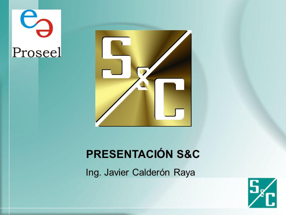 PRESENTACIÓN S&C Ing. Javier Calderón Raya