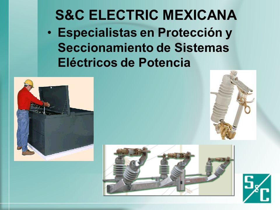 S&C ELECTRIC MEXICANA Especialistas en Protección y Seccionamiento de Sistemas Eléctricos de Potencia.