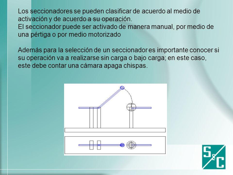 Los seccionadores se pueden clasificar de acuerdo al medio de activación y de acuerdo a su operación. El seccionador puede ser activado de manera manual, por medio de una pértiga o por medio motorizado