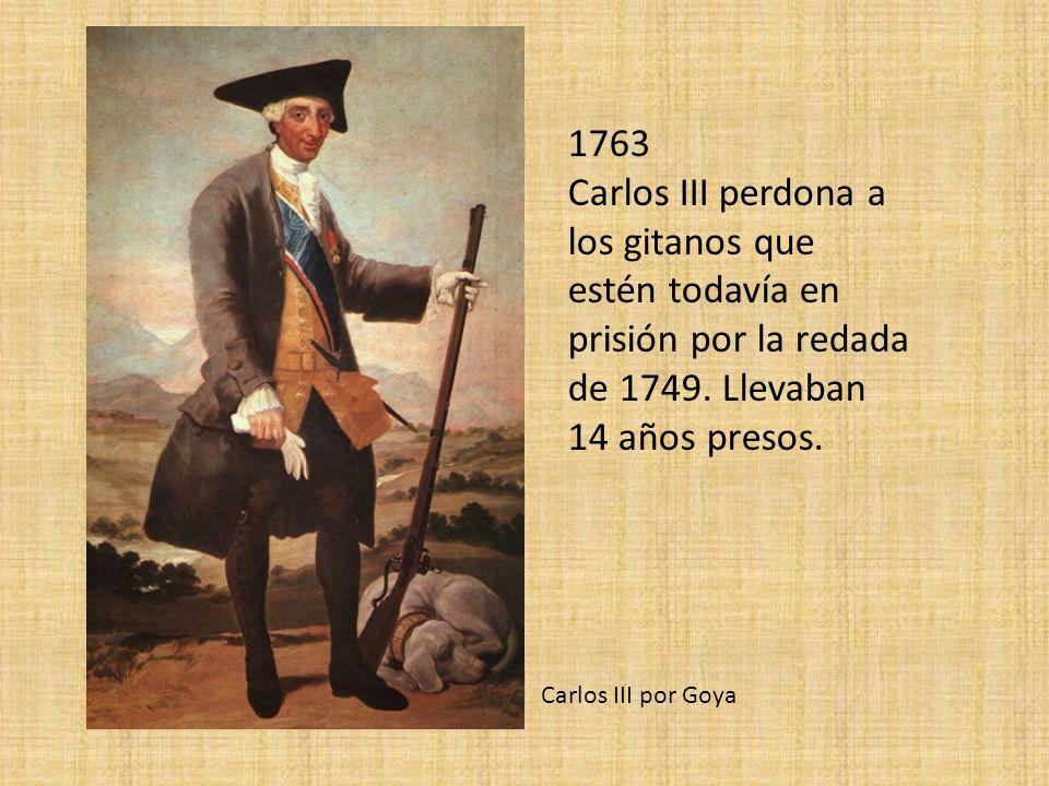 1763 Carlos III perdona a los gitanos que estén todavía en prisión por la redada de 1749. Llevaban 14 años presos.