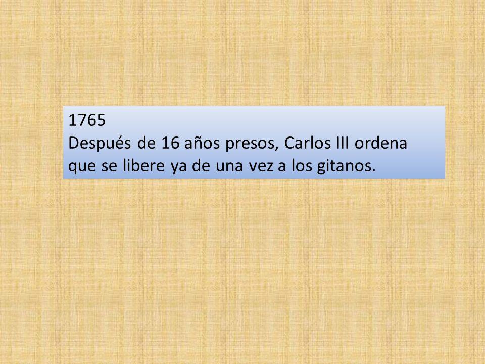 1765 Después de 16 años presos, Carlos III ordena que se libere ya de una vez a los gitanos.