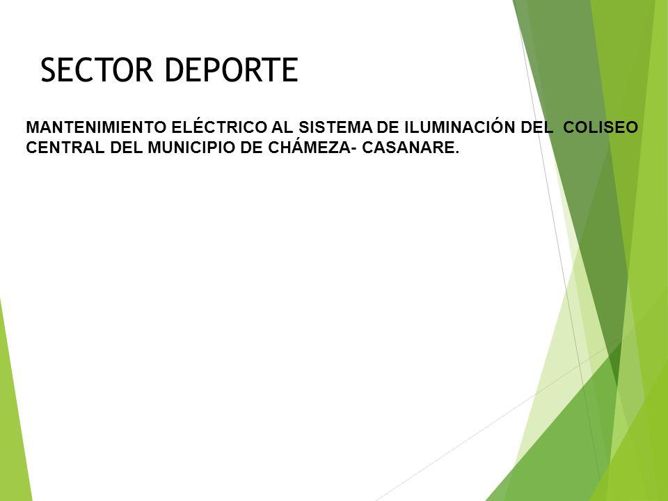 SECTOR DEPORTE MANTENIMIENTO ELÉCTRICO AL SISTEMA DE ILUMINACIÓN DEL COLISEO CENTRAL DEL MUNICIPIO DE CHÁMEZA- CASANARE.
