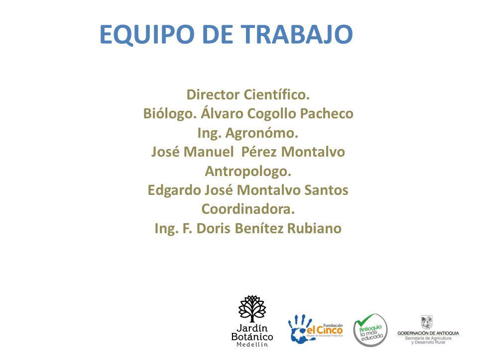 EQUIPO DE TRABAJO Director Científico. Biólogo. Álvaro Cogollo Pacheco