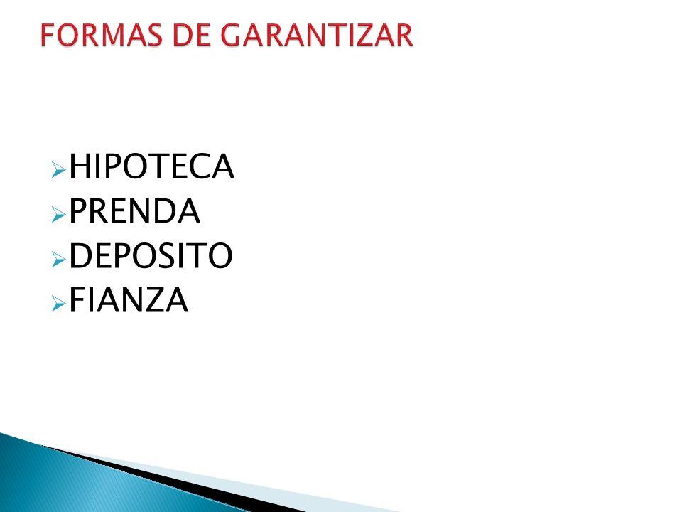 FORMAS DE GARANTIZAR HIPOTECA PRENDA DEPOSITO FIANZA