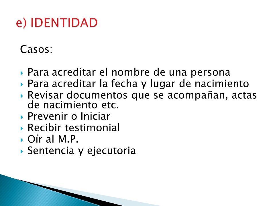 e) IDENTIDAD Casos: Para acreditar el nombre de una persona