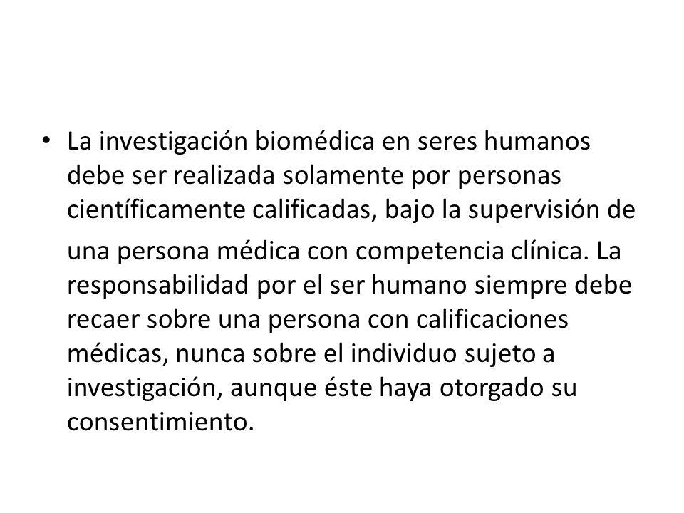 La investigación biomédica en seres humanos debe ser realizada solamente por personas científicamente calificadas, bajo la supervisión de