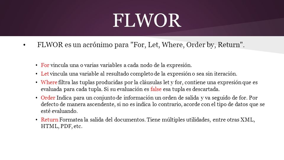 FLWOR FLWOR es un acrónimo para For, Let, Where, Order by, Return .