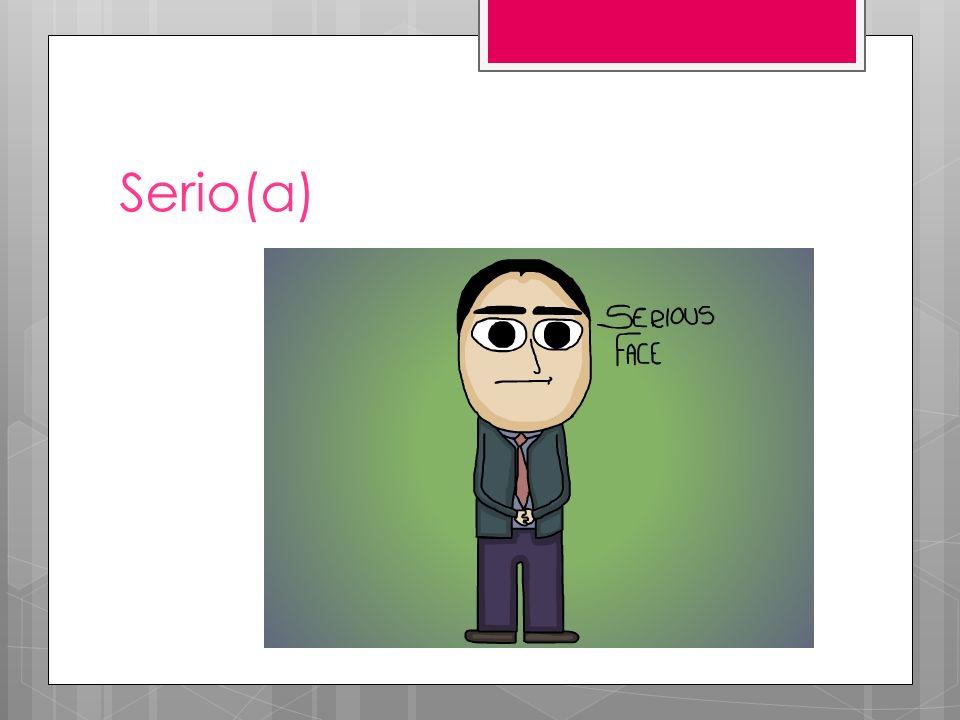 Serio(a)