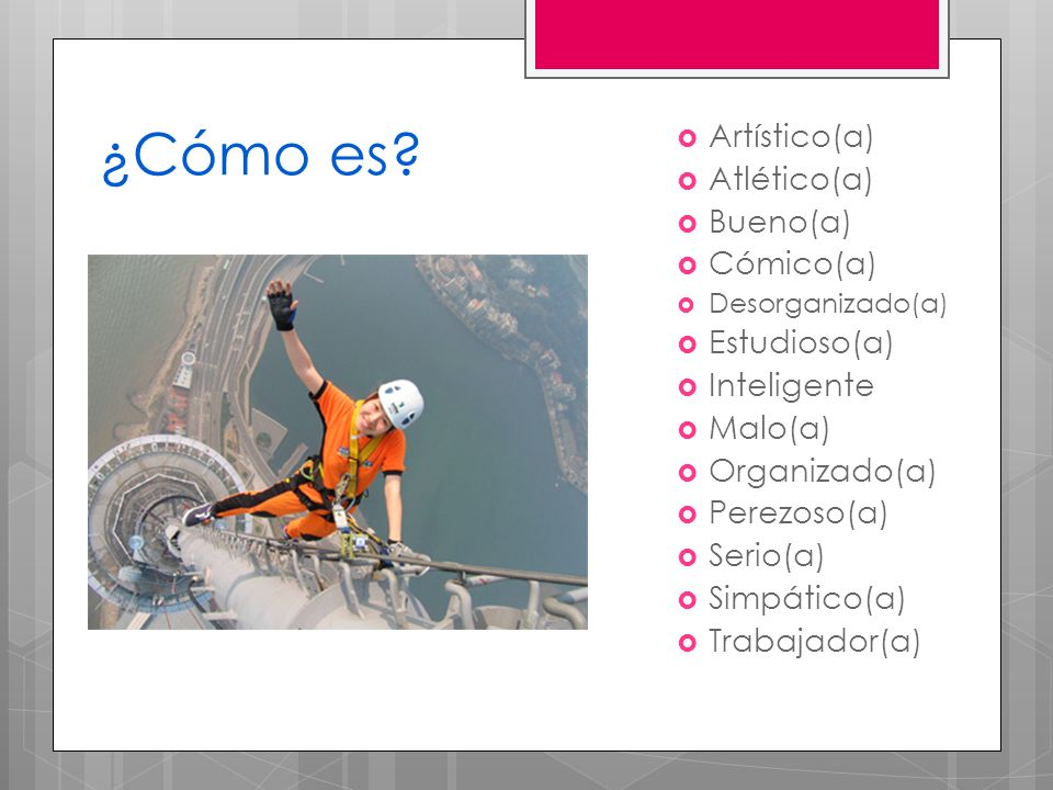 ¿Cómo es Artístico(a) Atlético(a) Bueno(a) Cómico(a) Estudioso(a)