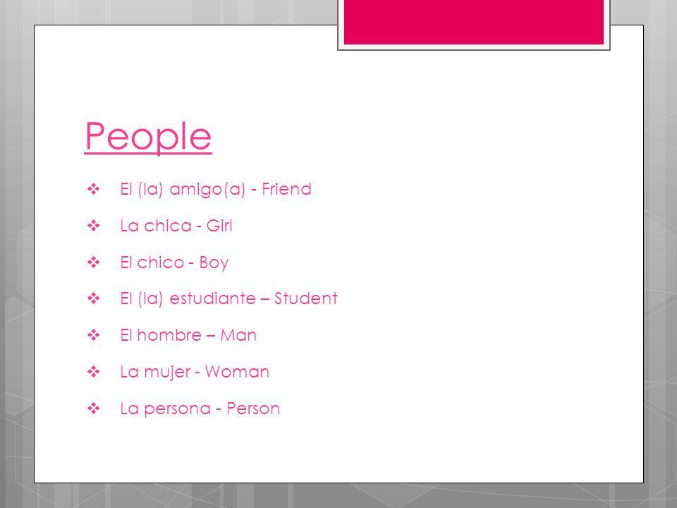 People El (la) amigo(a) - Friend La chica - Girl El chico - Boy