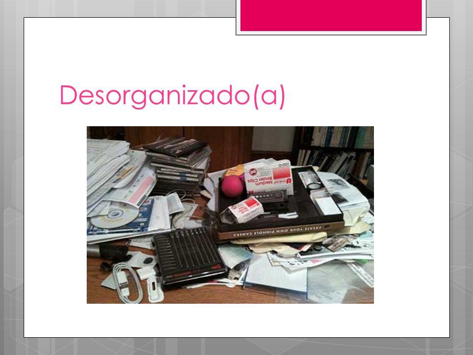 Desorganizado(a)