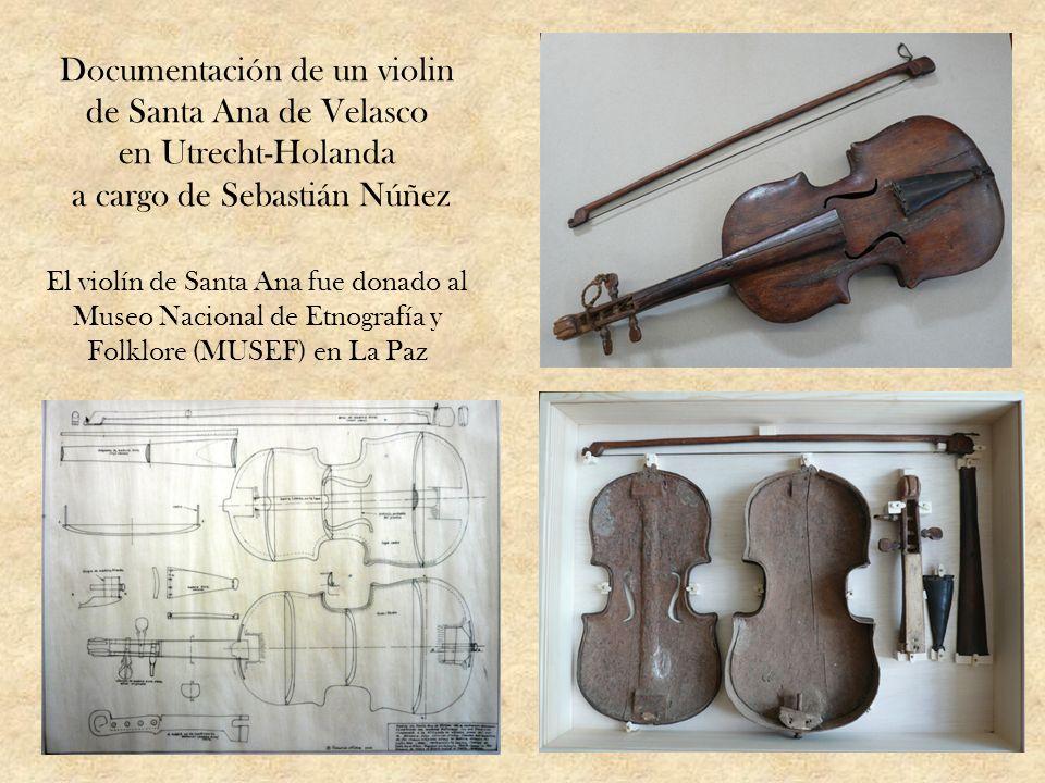 Documentación de un violin de Santa Ana de Velasco en Utrecht-Holanda a cargo de Sebastián Núñez El violín de Santa Ana fue donado al Museo Nacional de Etnografía y Folklore (MUSEF) en La Paz