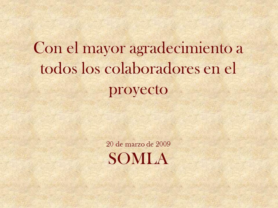 Con el mayor agradecimiento a todos los colaboradores en el proyecto 20 de marzo de 2009 SOMLA