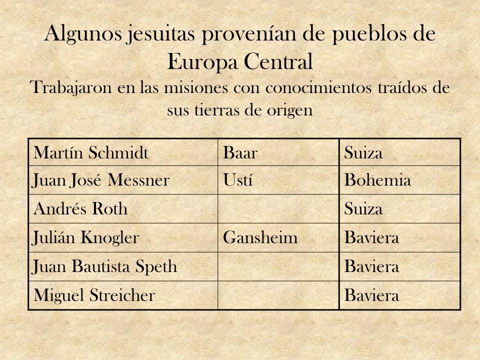 Algunos jesuitas provenían de pueblos de Europa Central Trabajaron en las misiones con conocimientos traídos de sus tierras de origen