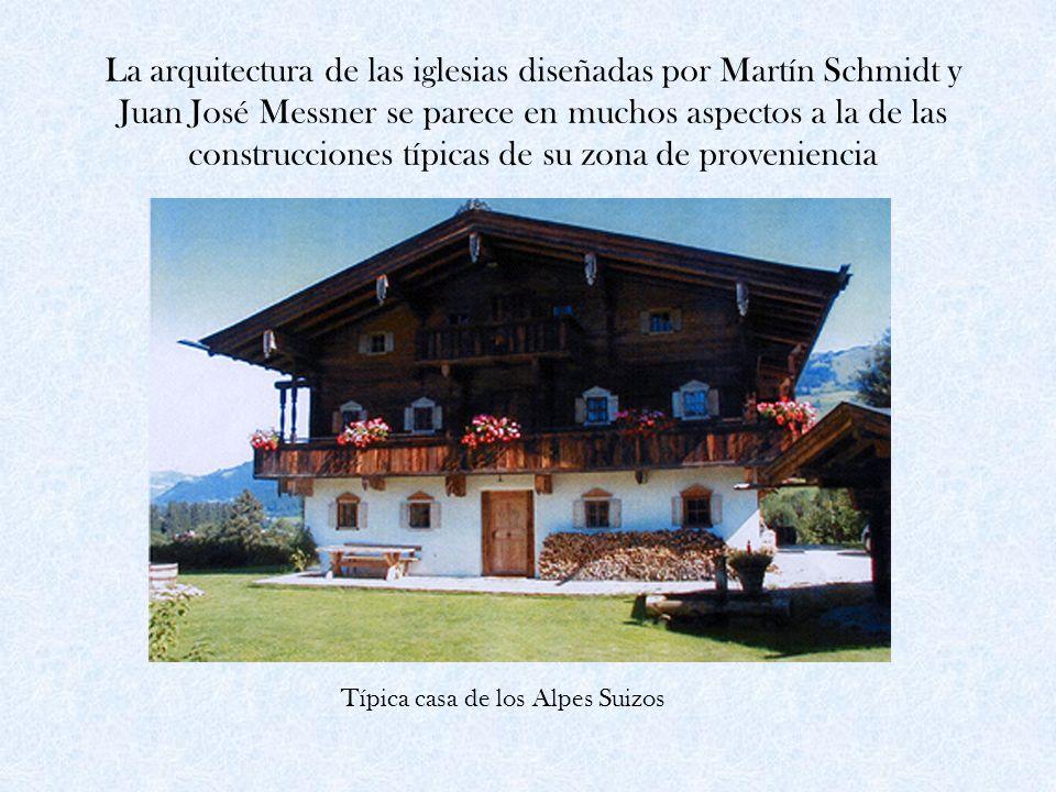 La arquitectura de las iglesias diseñadas por Martín Schmidt y Juan José Messner se parece en muchos aspectos a la de las construcciones típicas de su zona de proveniencia