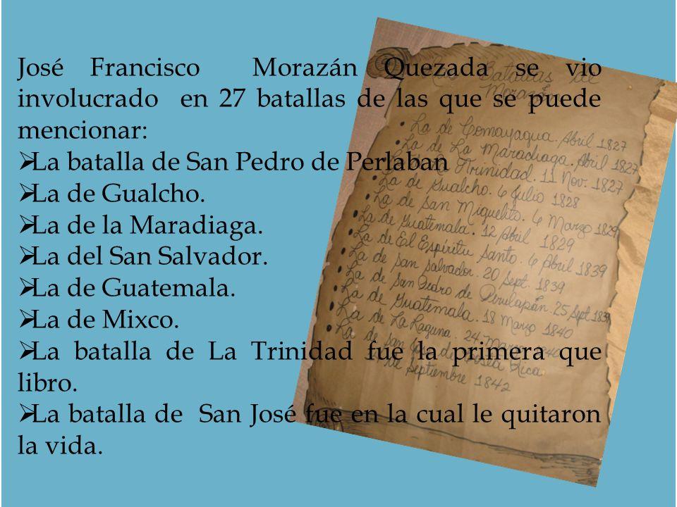 José Francisco Morazán Quezada se vio involucrado en 27 batallas de las que se puede mencionar: