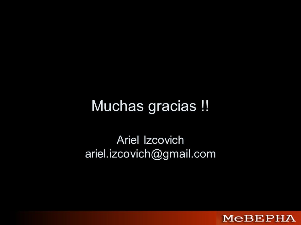 Muchas gracias !! Ariel Izcovich ariel.izcovich@gmail.com