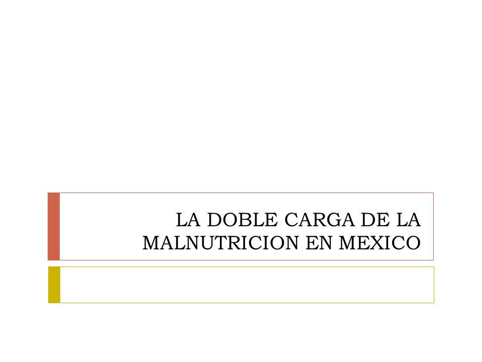 LA DOBLE CARGA DE LA MALNUTRICION EN MEXICO