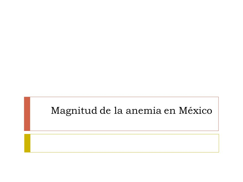 Magnitud de la anemia en México