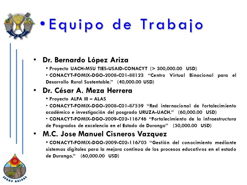 Equipo de Trabajo Dr. Bernardo López Ariza Dr. César A. Meza Herrera
