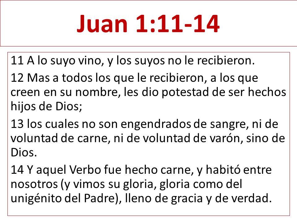 Juan 1:11-14 11 A lo suyo vino, y los suyos no le recibieron.