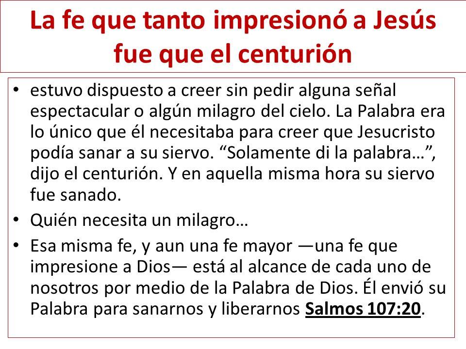 La fe que tanto impresionó a Jesús fue que el centurión