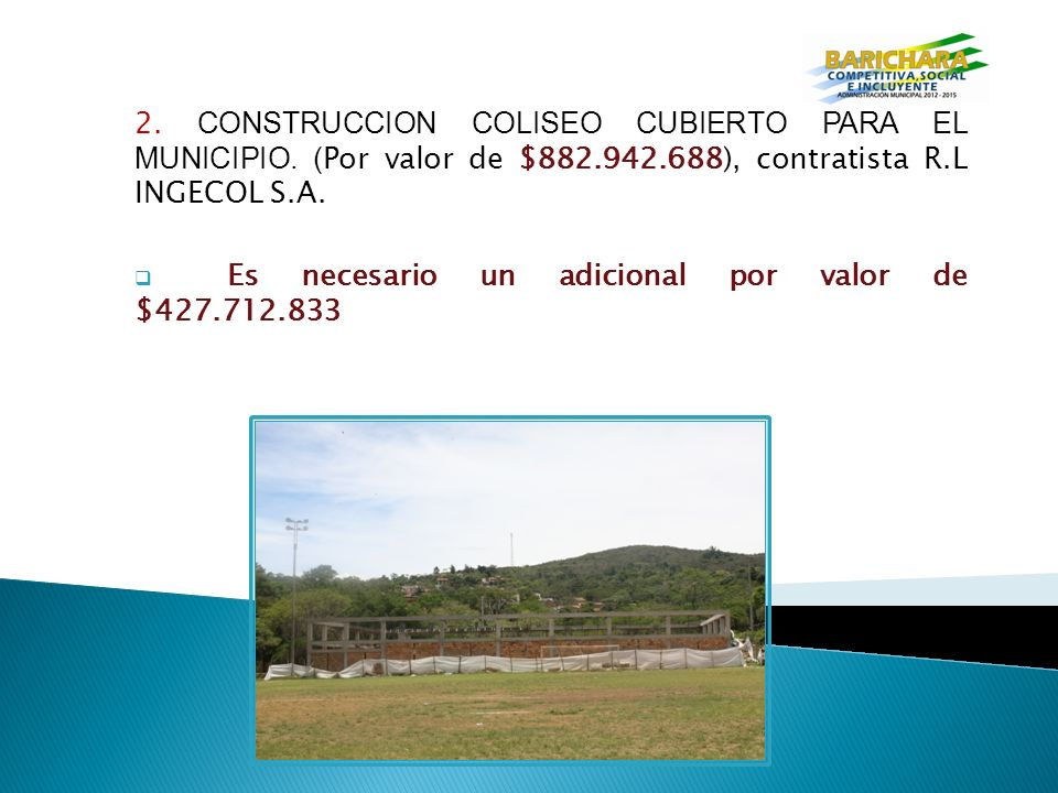 2. CONSTRUCCION COLISEO CUBIERTO PARA EL MUNICIPIO. (Por valor de $882