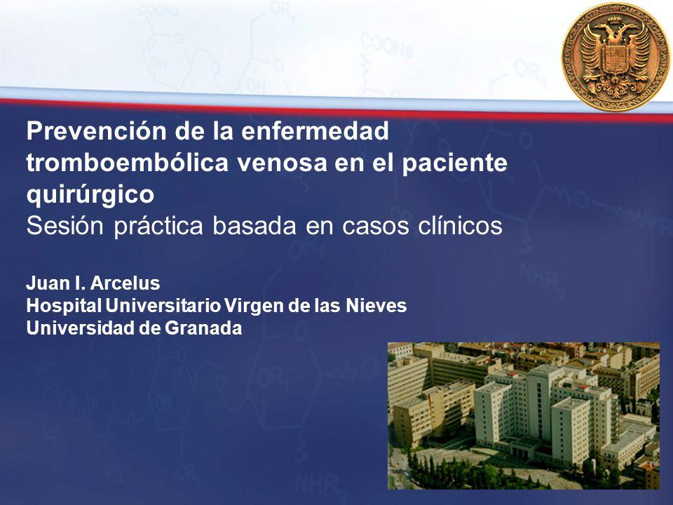 Prevención de la enfermedad tromboembólica venosa en el paciente quirúrgico Sesión práctica basada en casos clínicos Juan I.