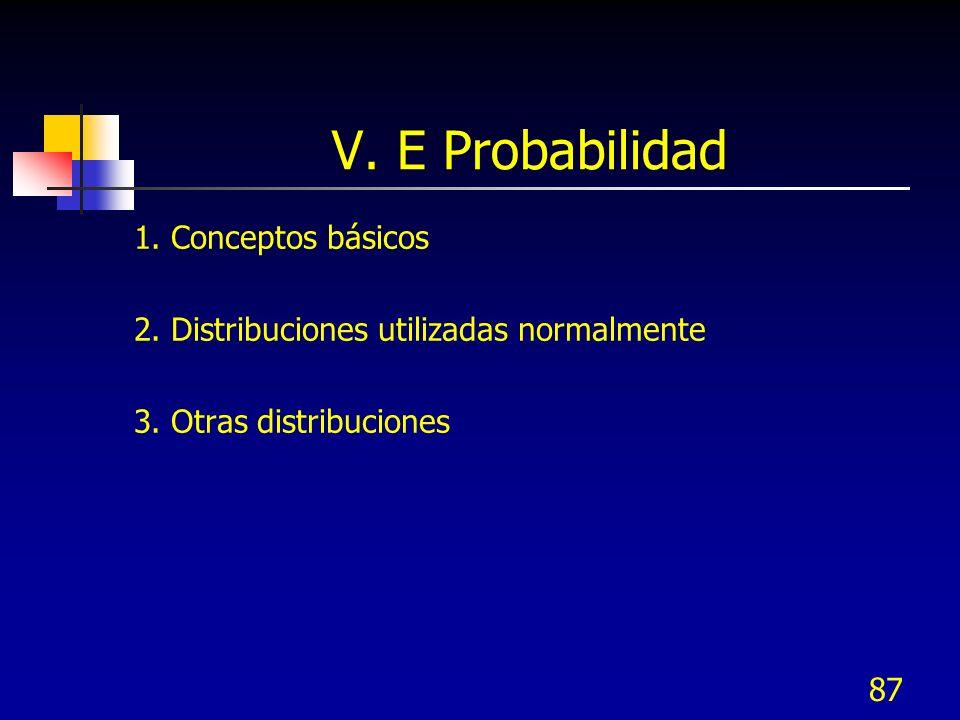 V. E Probabilidad 1. Conceptos básicos 2. Distribuciones utilizadas normalmente 3.