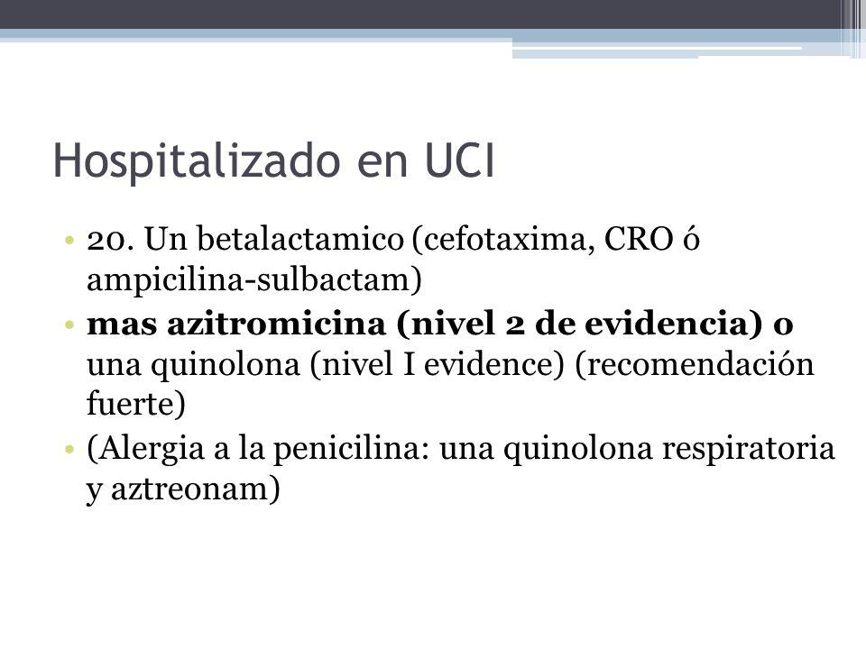 Hospitalizado en UCI 20. Un betalactamico (cefotaxima, CRO ó ampicilina-sulbactam)