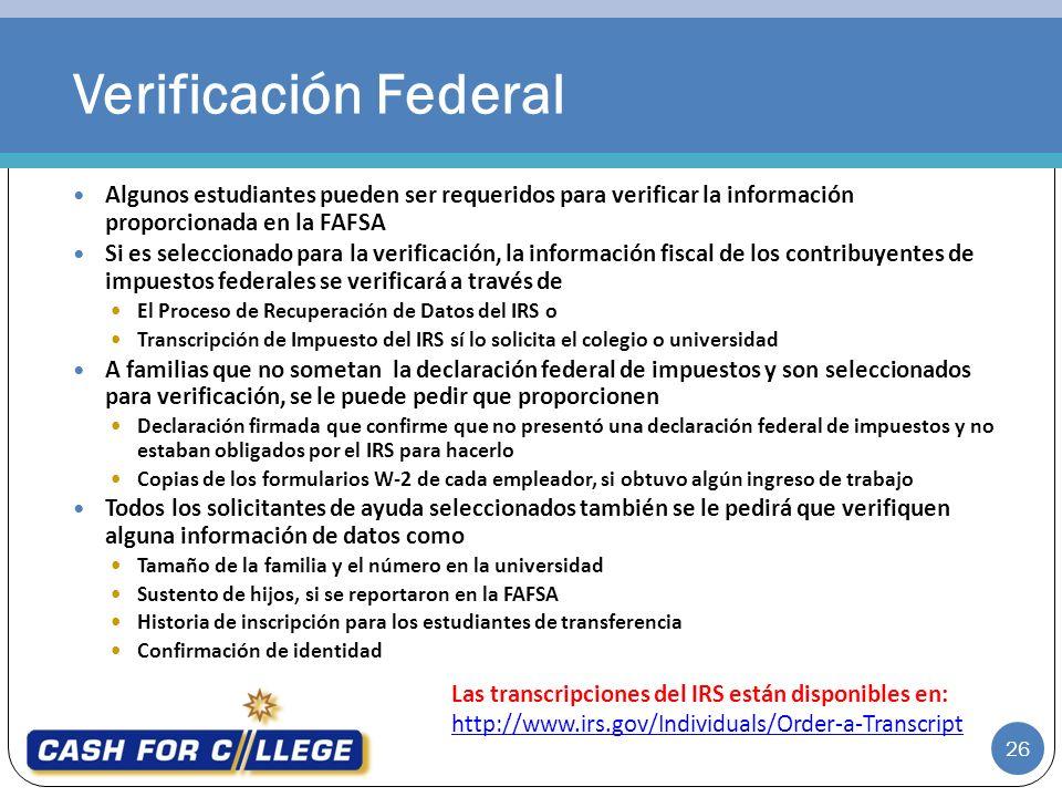 Verificación Federal Algunos estudiantes pueden ser requeridos para verificar la información proporcionada en la FAFSA.