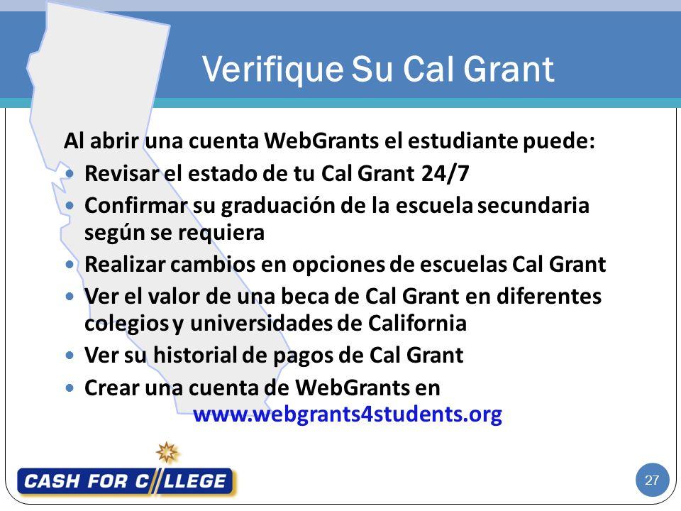Verifique Su Cal Grant Al abrir una cuenta WebGrants el estudiante puede: Revisar el estado de tu Cal Grant 24/7.