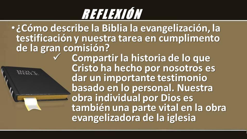 REFLEXIÓN ¿Cómo describe la Biblia la evangelización, la testificación y nuestra tarea en cumplimento de la gran comisión