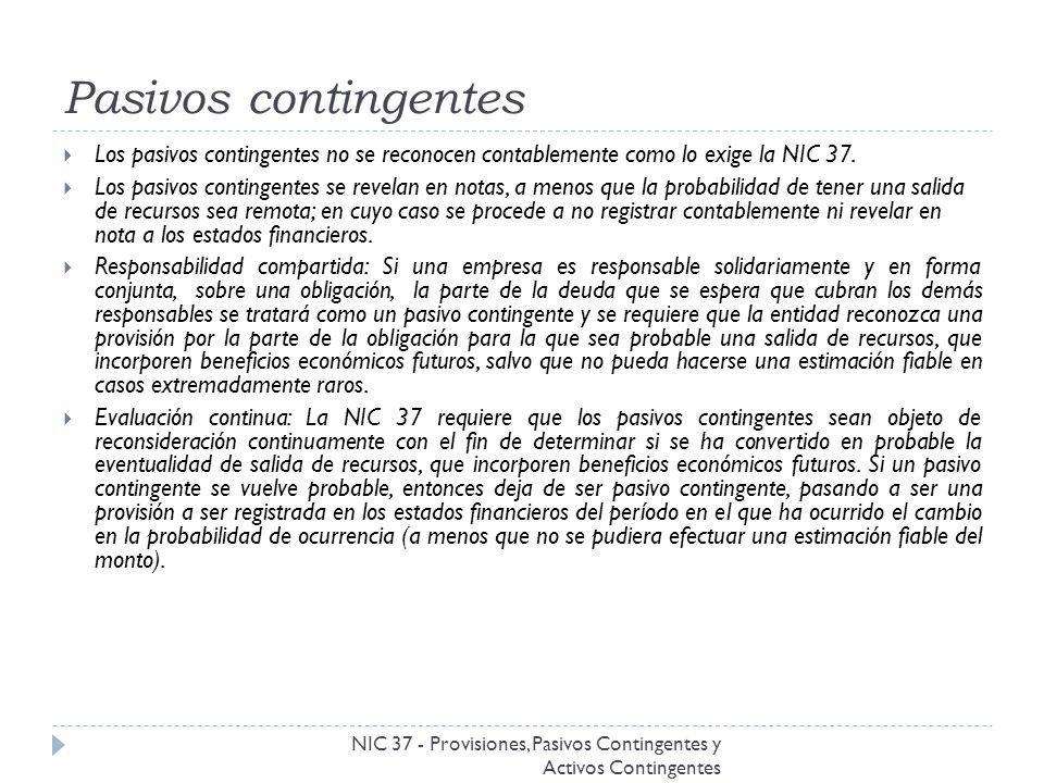 Pasivos contingentes Los pasivos contingentes no se reconocen contablemente como lo exige la NIC 37.