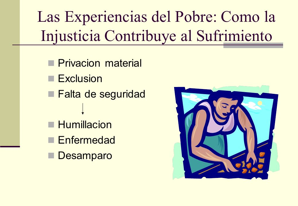 Las Experiencias del Pobre: Como la Injusticia Contribuye al Sufrimiento