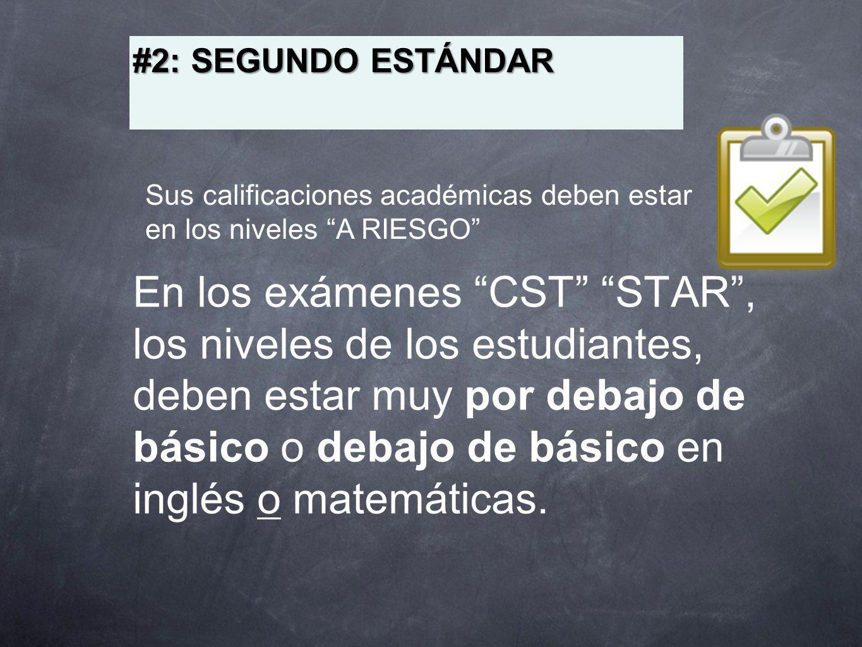 #2: SEGUNDO ESTÁNDAR Sus calificaciones académicas deben estar en los niveles A RIESGO